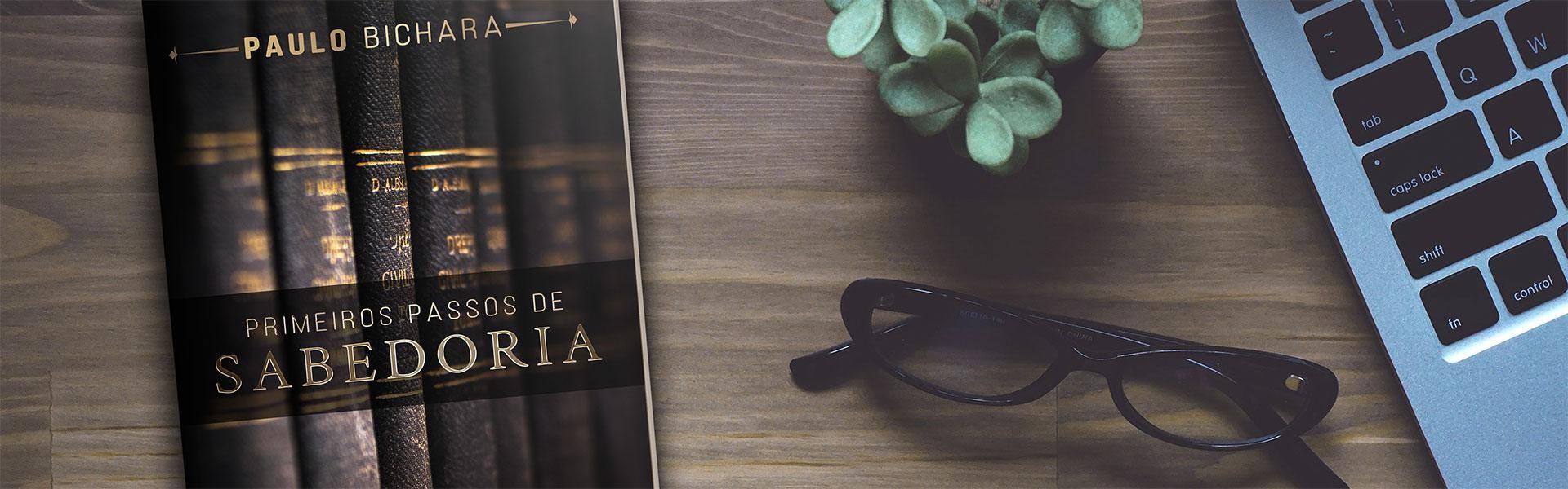 Primeiros Passos de Sabedoria | Paulo Bichara